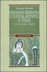 Ossessioni bizantine e cultura artistica in Italia. Tra D'Annunzio, fascismo e dopoguerra