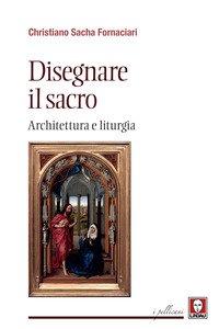 Disegnare il sacro. Architettura e liturgia
