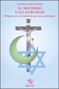 Il crocifisso e gli altri segni. Proposte per una laicità di uno stato multietnico