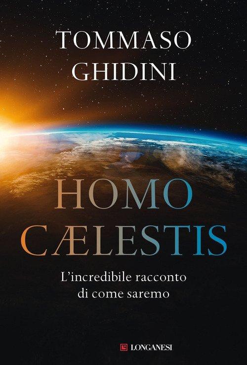 Homo cælestis. L'incredibile racconto di come saremo