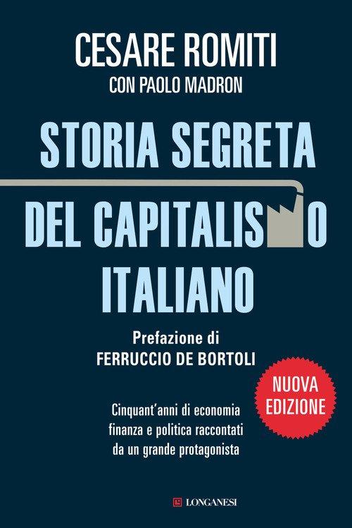 Storia segreta del capitalismo italiano. Cinquant'anni di economia finanza e politica raccontati da un grande protagonista