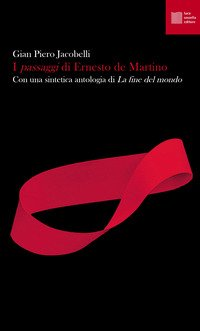 I «passaggi» di Ernesto de Martino. Con una sintetica antologia di «La fine del mondo»