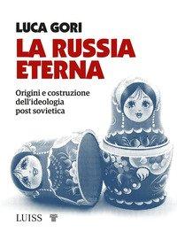 La Russia eterna. Origini e costruzione dell'ideologia post sovietica