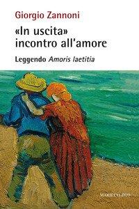«In uscita» incontro all'amore. Leggendo «Amoris laetitia»