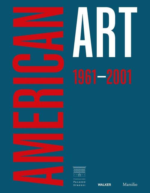 American art 1961-2001. Ediz. italiana