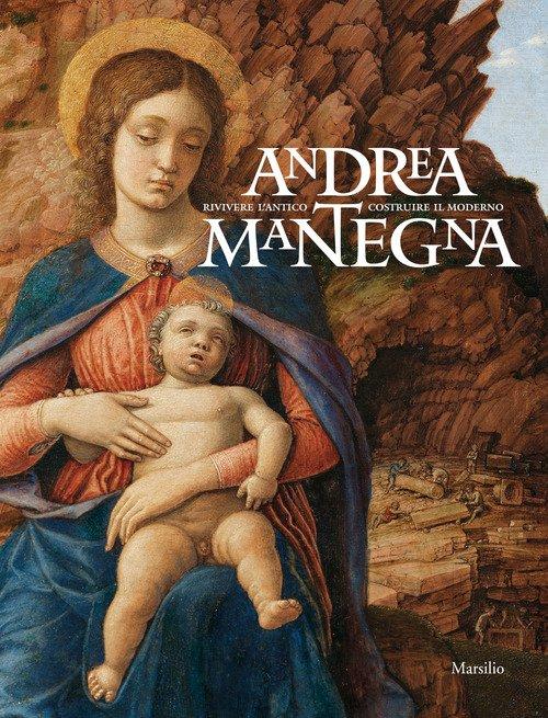 Andrea Mantegna. Rivivere l'antico, costruire il moderno. Catalogo della mostra (Torino, 12 dicembre 2019-4 maggio 2020)