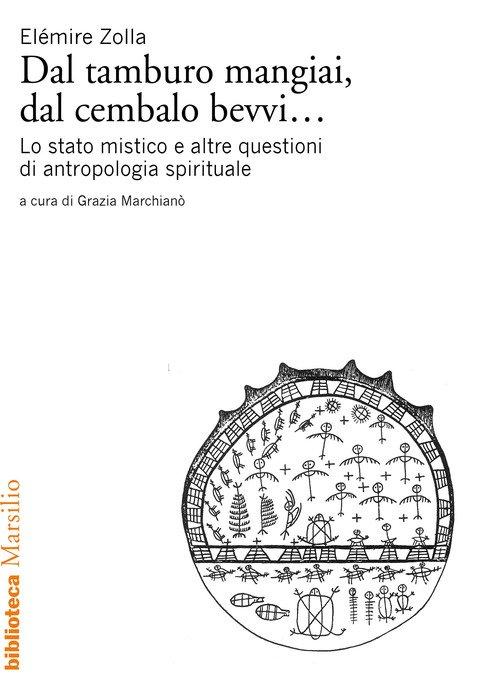 Dal tamburo mangiai, dal cembalo bevvi... Lo stato mistico e altre questioni di antropologia spirituale