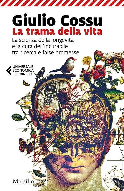 La trama della vita. La scienza della longevità e la cura dell'incurabile tra ricerca e false promesse