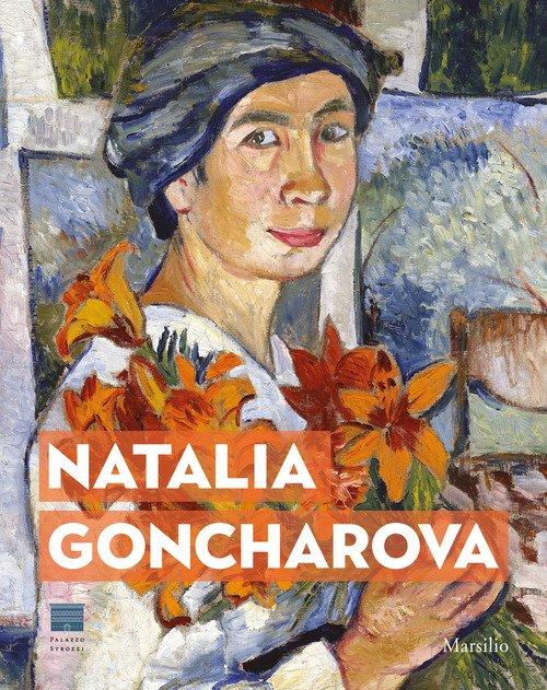 Natalia Goncharova. Una donna e le Avanguardie. Tra Gauguin, Matisse e Picasso. Catalogo della mostra (Firenze, 27 settembre 2019-19 gennaio 2020)