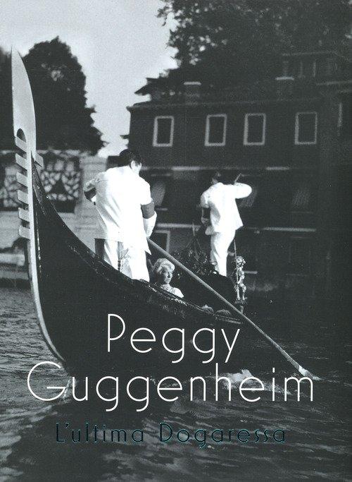 Peggy Guggenheim. L'ultima dogaressa. Catalogo della mostra (Venezia, 21 settembre 2019-27 gennaio 2020)