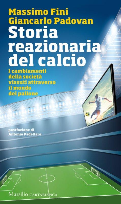Storia reazionaria del calcio. I cambiamenti della società vissuti attraverso il mondo del pallone