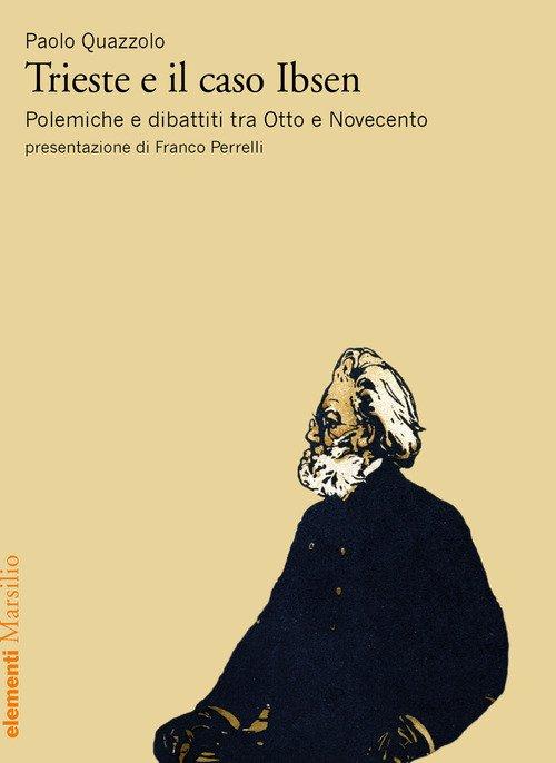 Trieste e il caso Ibsen. Polemiche e dibattiti tra Otto e Novecento