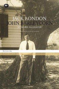 John Barleycorn. Memorie alcoliche