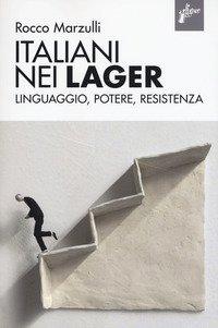 Italiani nei lager. Linguaggio, potere, resistenza
