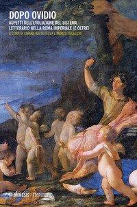 Dopo Ovidio. Aspetti dell'evoluzione del sistema letterario nella Roma imperiale (e oltre)