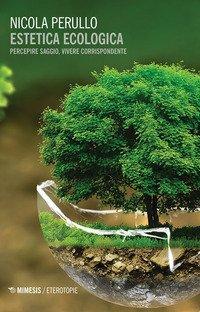 Estetica ecologica. Percepire saggio, vivere corrispondente