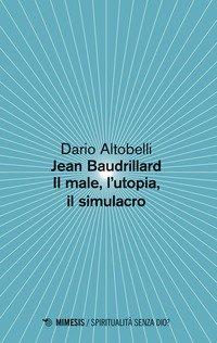 Jean Baudrillard. Il male, l'utopia, il simulacro