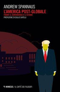 L'America post globale. Trump, il coronavirus e il futuro