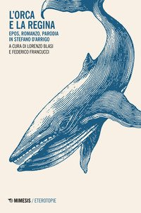 L'orca e la regina. Epos, romanzo, parodia in Stefano D'Arrigo