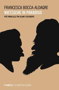 Nietzsche in paradiso. Vite parallele tra Islam e Occidente