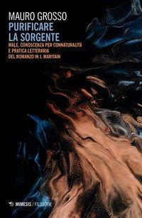 Purificare la sorgente. Male, conoscenza per connaturalità e pratica letteraria del romanzo in J. Maritain