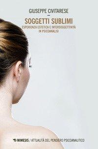 Soggetti sublimi. Esperienza estetica e intersoggetività in psicoanalisi