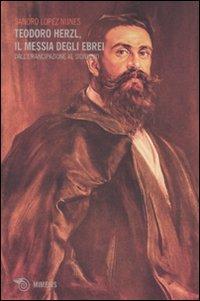Teodoro Herzl, il messia degli ebrei. Dall'emancipazione al sionismo