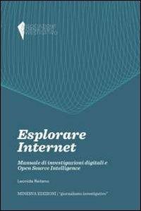 Esplorare internet. Manuale di investigazioni digitali e Open Source Intelligence
