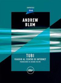 Tubi. Viaggio al centro di internet