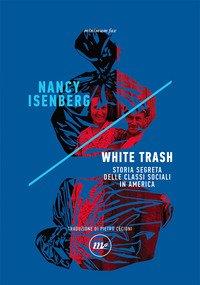 White trash. Storia segreta delle classi sociali in America