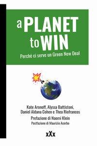 A planet to win. Perché ci serve un Green New Deal