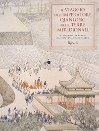 Il viaggio dell'imperatore Qianlong nelle terre meridionali. Il capolavoro di Xu Yang alla corte della dinastia Qing