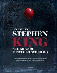 Stephen King sul grande e piccolo schermo. Cronologia illustrata completa dei film e delle serie Tv tratti dai capolavori del maestro dell'horror