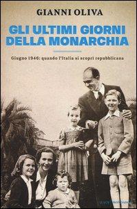 Gli ultimi giorni della monarchia. Giugno 1946: quando l'Italia si scoprì repubblicana