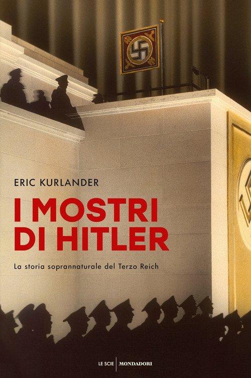 I mostri di Hitler. La storia soprannaturale del Terzo Reich