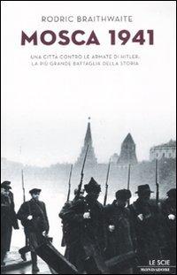Mosca 1941. Una città contro le armate di Hitler: la più grande battaglia della storia