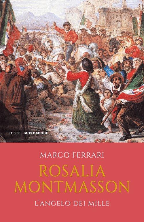Rosalia Montmasson. L'angelo dei Mille