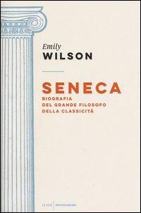 Seneca. Biografia del grande filosofo della classicità