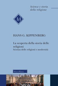 La scoperta della storia delle religioni. Scienza delle religioni e modernità