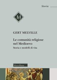 Le comunità religiose nel Medioevo. Storia e modelli di vita