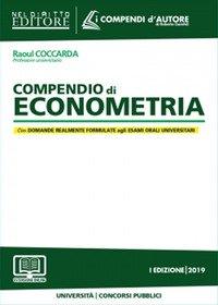 Compendio di econometria. Analisi della disciplina e degli istituti. Domande formulate agli esami universitari e di Avvocato, Magistrato e ai Concorsi pubblici
