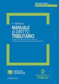 Manuale di diritto tributario. Analisi di principi generali, istituti e problematiche dottrinali e giurisprudenziali