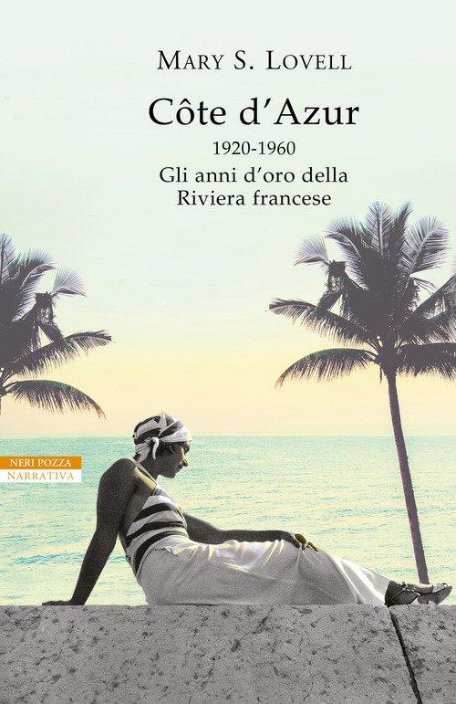 Côte d'Azur. 1920-1960: gli anni d'oro della Riviera francese