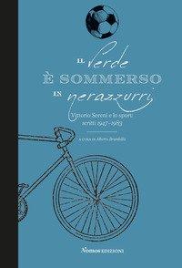 Il verde è sommerso in nerazzurri. Vittorio Sereni e lo sport. Scritti 1947-1983