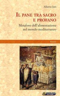 Il pane tra sacro e profano. Metafore dell'alimentazione nel mondo mediterraneo
