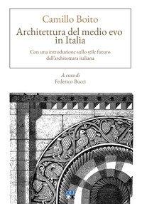 Architettura del Medio evo in Italia. Con una introduzione sullo stile futuro dell'architettura italiana