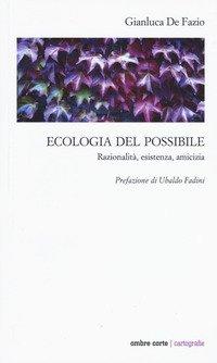 Ecologia del possibile. Razionalità, esistenza, amicizia