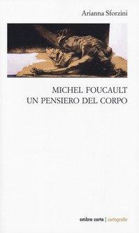 Michel Foucault. Un pensiero del corpo