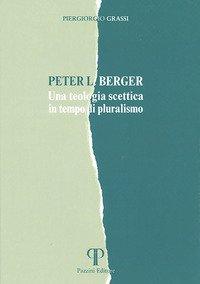 Peter L. Berger. Una teologia scettica in tempo di pluralismo