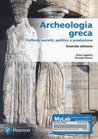 Archeologia greca. Cultura, società, politica e produzione. Ediz. MyLab